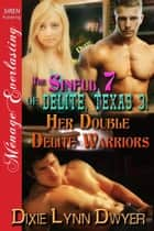 The Sinful 7 of Delite, Texas 3: Her Double Delite Warriors ebook by