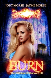 Burn - The Witches of Shadow Hill, #2 ebook by Jayme Morse,Jody Morse
