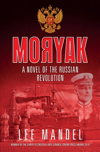 Moryak: A Novel Of The Russian Revolution ebook by Lee Mandel
