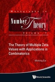 The Theory of Multiple Zeta Values with Applications in Combinatorics ebook by Minking Eie