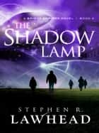 The Shadow Lamp - Bright Empires 4 ebook by Stephen Lawhead