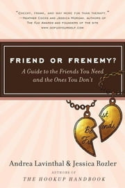 Friend or Frenemy? - A Guide to the Friends You Need and the Ones You Don't ebook by Andrea Lavinthal,Jessica Rozler