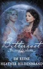 Bitterroot, The Complete Volume ebook by Heather Hildenbrand