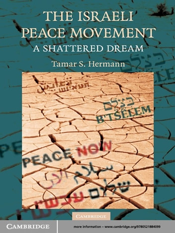 The Israeli Peace Movement - A Shattered Dream ebook by Tamar S. Hermann