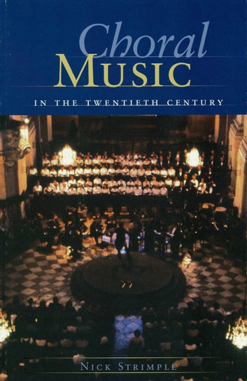Choral Music in the Twentieth Century ebook by Nick Strimple