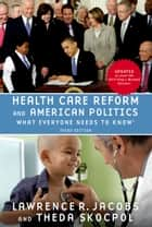 Health Care Reform and American Politics: What Everyone Needs to Know, 3rd Edition ebook by Lawrence Jacobs,Theda Skocpol
