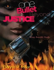 One Bullet Beyond Justice ebook by Dennis R. Miller