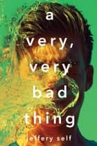 A Very, Very Bad Thing ebook by Jeffery Self