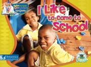 I Like to Come to School ebook by Dr. Jean Feldman and Dr. Holly Karapetkova, Britannica Digital Learning