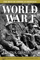 The Best of American Heritage: World War I ebook by Edwin S. Grosvenor