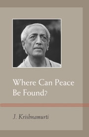 Where Can Peace Be Found? ebook by J. Krishnamurti