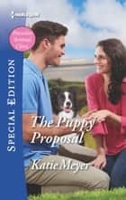 The Puppy Proposal ebook by Katie Meyer