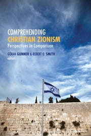 Comprehending Christian Zionism - Perspectives in Comparison ebook by Goran Gunner,Robert O. Smith