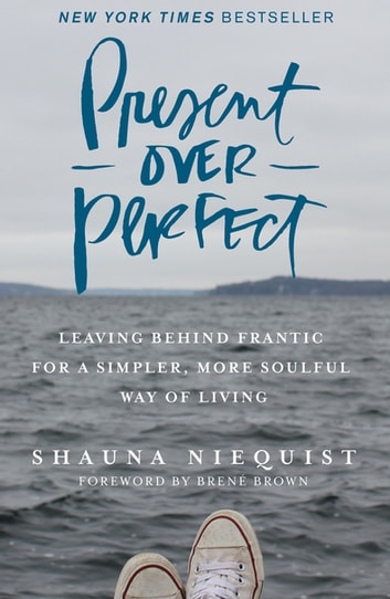 Present Over Perfect - Leaving Behind Frantic for a Simpler, More Soulful Way of Living ekitaplar by Shauna Niequist