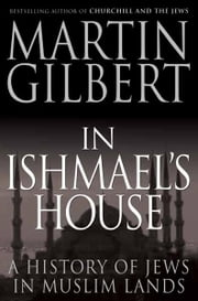 In Ishmael's House: A History of Jews in Muslim Lands ebook by Martin Gilbert