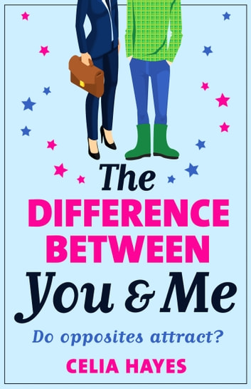 The Difference Between You and Me - A hilarious romantic comedy ebook by Celia Hayes