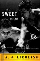 The Sweet Science ebook by A. J. Liebling,Robert Anasi