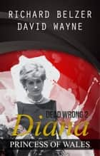 Dead Wrong 2: Diana, Princess of Wales ebook by Richard Belzer