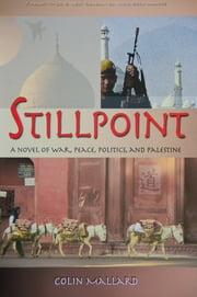 Stillpoint - A Novel of War, Peace, Politics and Palestine ebook by Colin Mallard