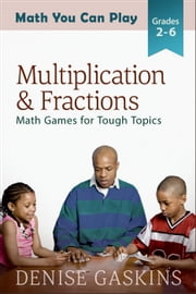 Multiplication & Fractions - Math You Can Play, #3 ebook by Denise Gaskins