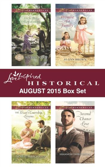 Love Inspired Historical August 2015 Box Set - Frontier Engagement\The Texan's Courtship Lessons\Promise of a Family\Second Chance Love ebook by Regina Scott,Noelle Marchand,Jo Ann Brown,Shannon Farrington
