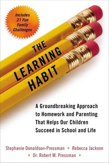 The Learning Habit - A Groundbreaking Approach to Homework and Parenting that Helps Our Children Succeed in School and Life eBook by Stephanie Donaldson-Pressman,Rebecca Jackson,Dr. Robert Pressman