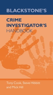 Blackstone's Crime Investigators' Handbook ebook by Tony Cook,Mick Hill,Steve Hibbitt
