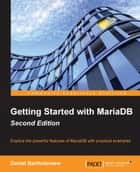 Getting Started with MariaDB - Second Edition ebook by Daniel Bartholomew