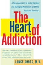 The Heart of Addiction ebook by Lance M. Dodes, M.D.