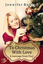 To Christmas with Love ebook by Jennifer Robins