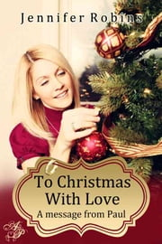 To Christmas with Love - A Message from Paul ebook by Jennifer Robins