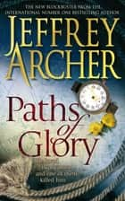Paths of Glory ebook by Jeffrey Archer