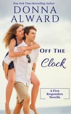 Off the Clock - First Responders, #1 ekitaplar by Donna Alward