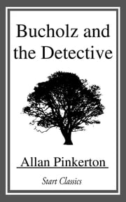 Bucholz and the Detective ebook by Allan Pinkerton