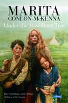 Under the Hawthorn Tree - Children of the Famine ebook by Marita Conlon-McKenna, Donald Teskey, PJ Lynch