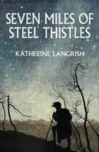 Seven Miles of Steel Thistles: Reflections on Fairy Tales ebook by Katherine Langrish