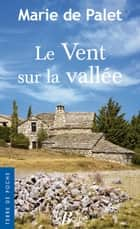Le Vent sur la vallée ebook by Marie de Palet