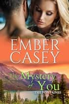 The Mystery of You ebook by Ember Casey