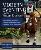 Modern Eventing with Phillip Dutton ebook by Phillip Dutton,Amber Heintzberger,Wayne Roycroft,Boyd Martin