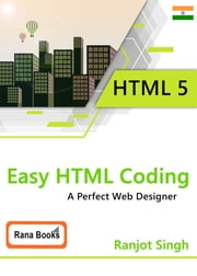 Easy HTML Coding - A Perfect Web Designer ebook by Ranjot Singh Chahal