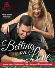 Betting on Love - 4 High-Stakes Romances ebook by Kristina Knight, Katie Kenyhercz, Danica Winters,...