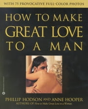 How to Make Great Love to a Man ebook by Phillip Hodson,Anne Hooper