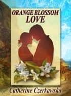 Orange Blossom Love ebook by Catherine Czerkawska