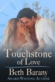 Touchstone of Love - Magical Tales of Romance and Adventure (A Time Travel Romance) ebook by Beth Barany