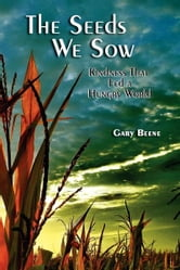 The Seeds We Sow - Kindness That Fed a Hungry World ebook by Gary Beene