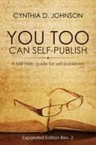 You Too Can Self-Publish! ebook by Cynthia D. Johnson