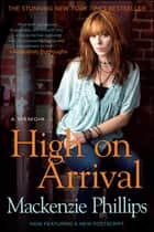 High On Arrival ebook by Mackenzie Phillips