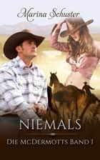 Niemals - Die McDermotts Band 1 ebook by Marina Schuster