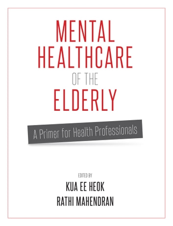 MENTAL HEALTHCARE OF THE ELDERLY ebook by PROFESSORS KUA EE HEOK & RATHI MAHENDRAN