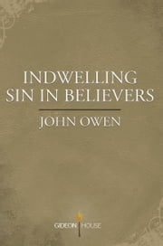 Indwelling Sin in Believers ebook by John Owen